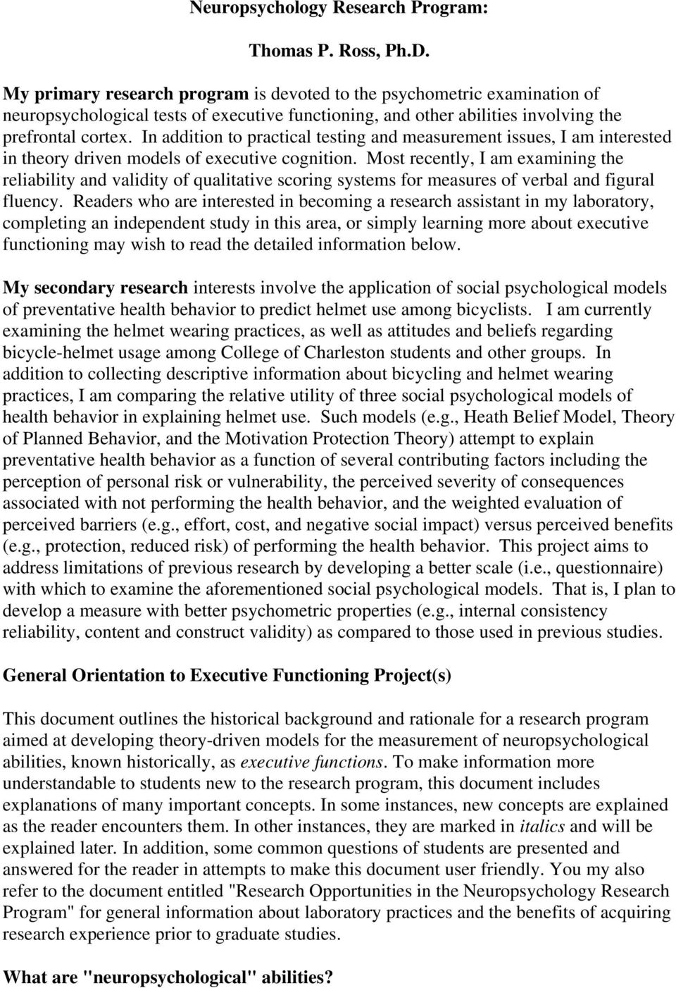In addition to practical testing and measurement issues, I am interested in theory driven models of executive cognition.