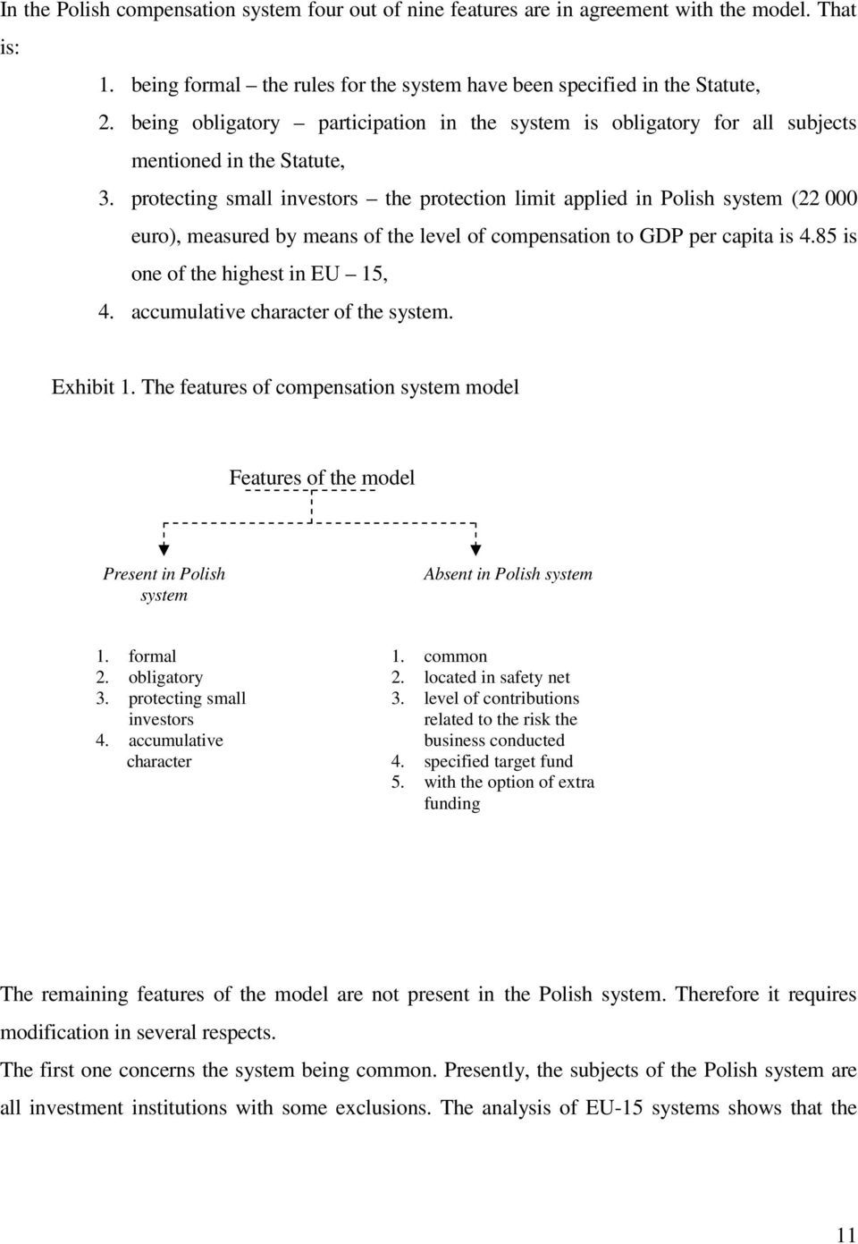 protecting small investors the protection limit applied in Polish system (22 000 euro), measured by means of the level of compensation to GDP per capita is 4.85 is one of the highest in EU 15, 4.