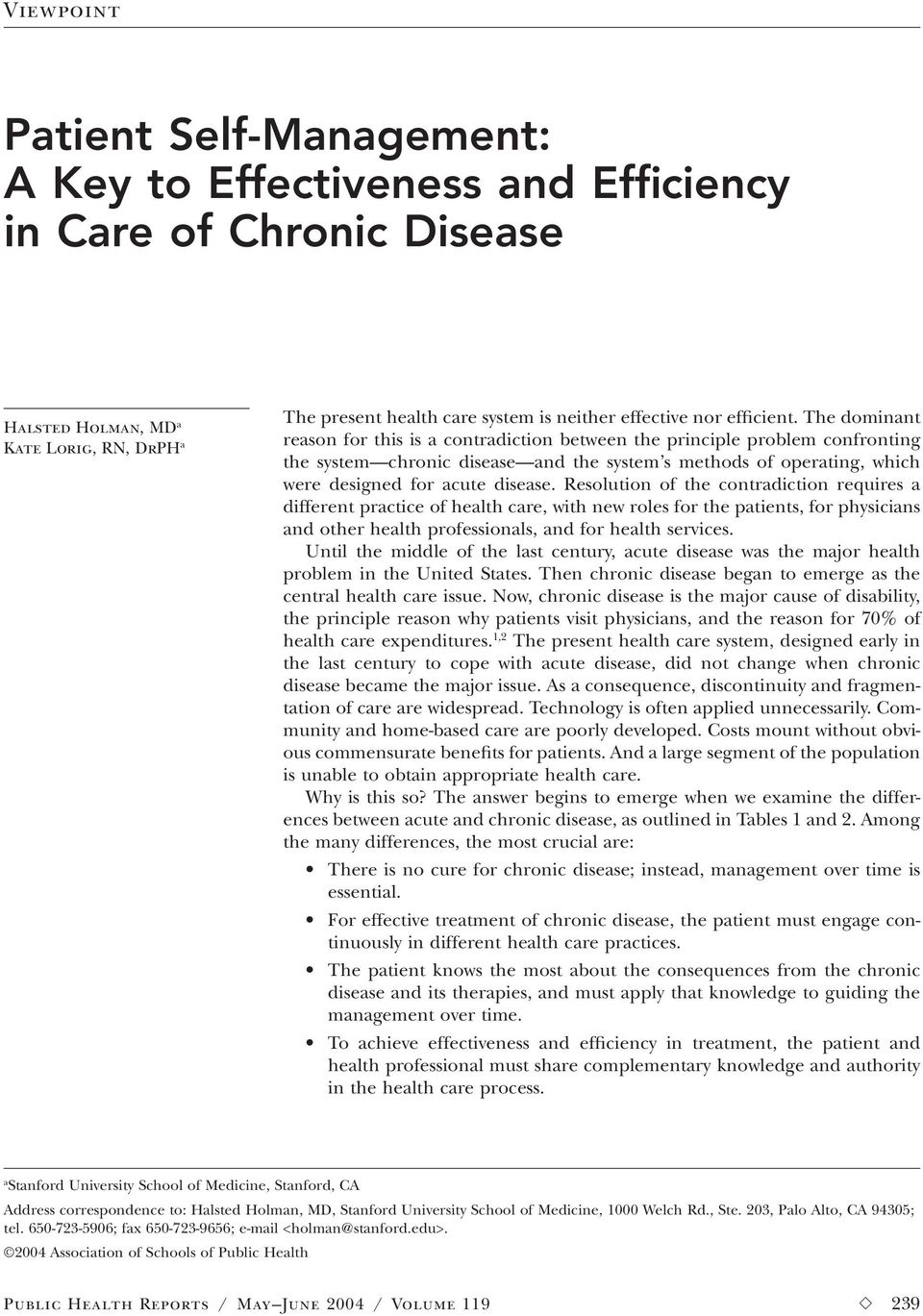 The dominant reason for this is a contradiction between the principle problem confronting the system chronic disease and the system s methods of operating, which were designed for acute disease.