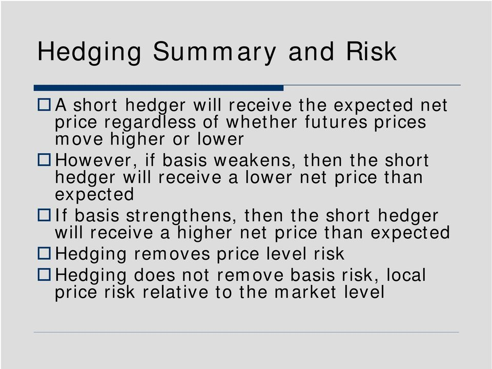 than expected If basis strengthens, then the short hedger will receive a higher net price than expected