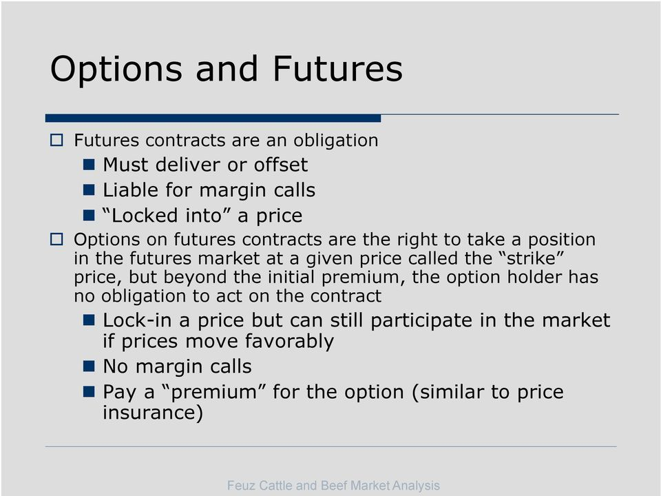initial premium, the option holder has no obligation to act on the contract Lock-in a price but can still participate in the market