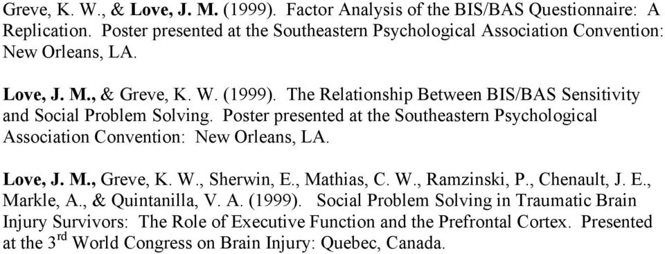 The Relationship Between BIS/BAS Sensitivity and Social Problem Solving. Poster presented at the Southeastern Psychological Association Convention: New Orleans, LA. Love, J. M.