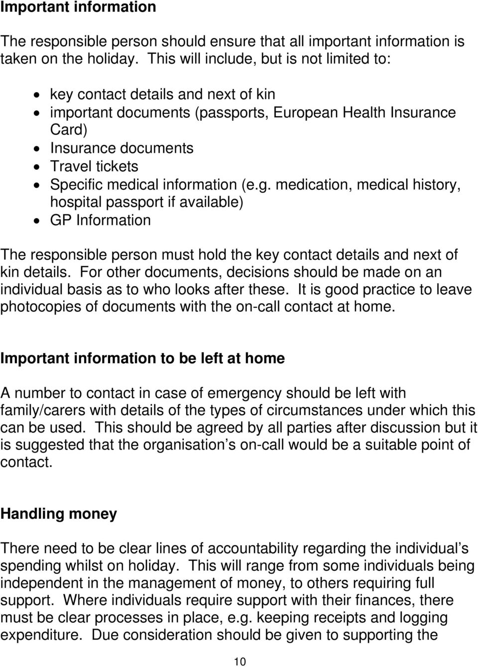 information (e.g. medication, medical history, hospital passport if available) GP Information The responsible person must hold the key contact details and next of kin details.