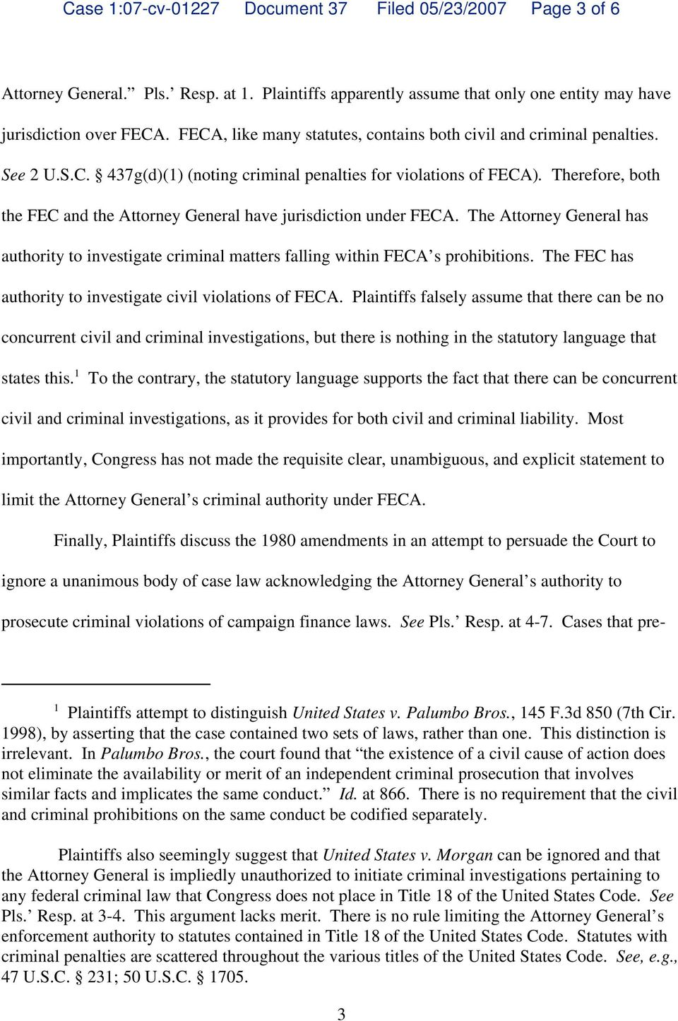Therefore, both the FEC and the Attorney General have jurisdiction under FECA. The Attorney General has authority to investigate criminal matters falling within FECA s prohibitions.