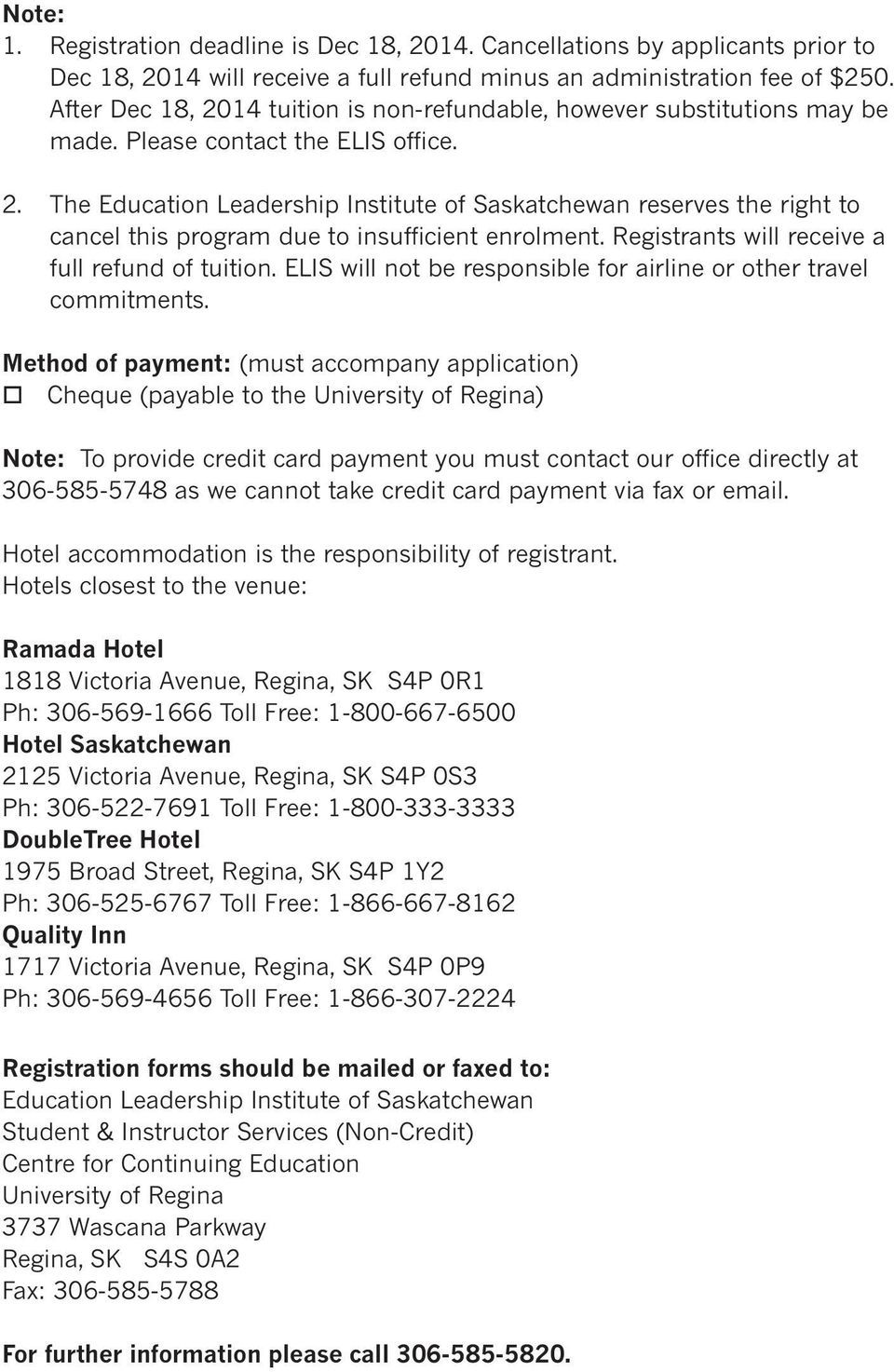 Registrants will receive a full refund of tuition. ELIS will not be responsible for airline or other travel commitments.