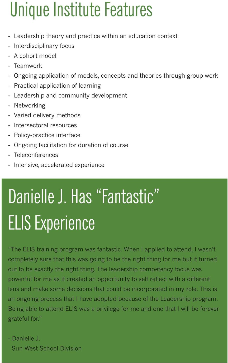 course Teleconferences Intensive, accelerated experience Danielle J. Has Fantastic ELIS Experience The ELIS training program was fantastic.