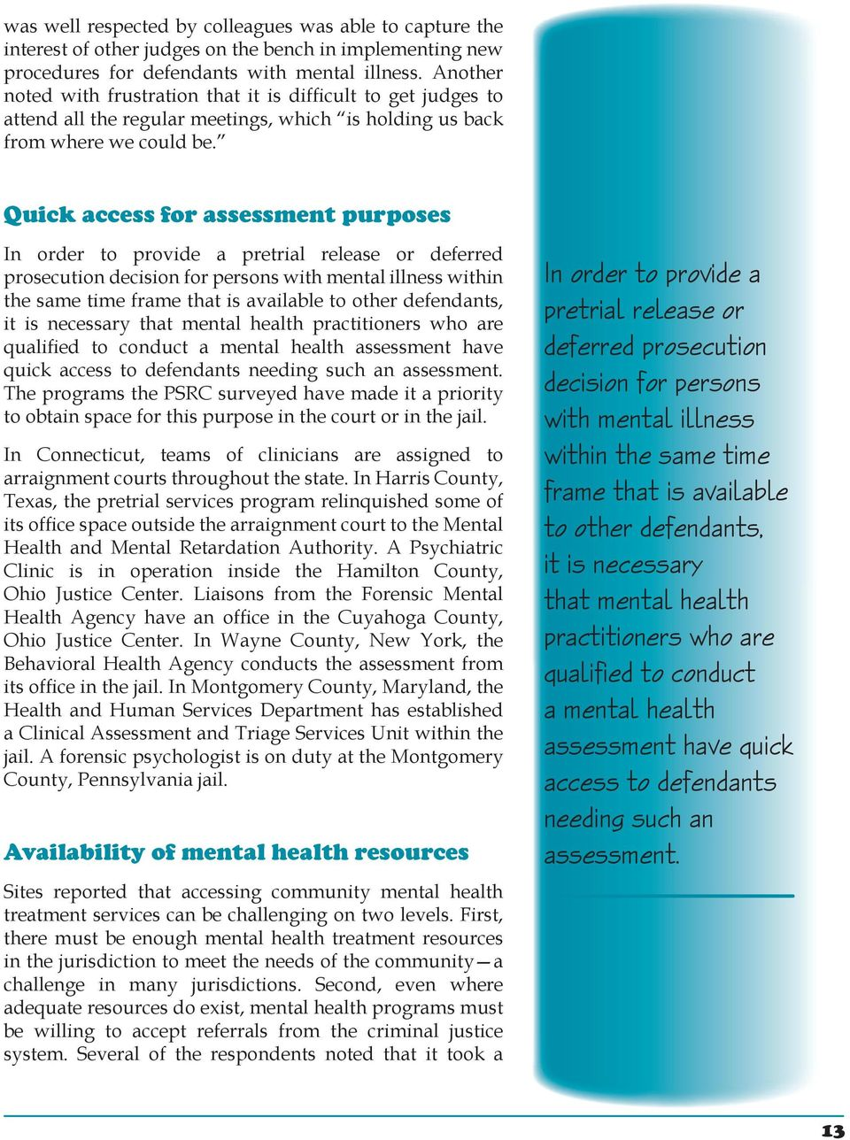 Quick access for assessment purposes In order to provide a pretrial release or deferred prosecution decision for persons with mental illness within the same time frame that is available to other