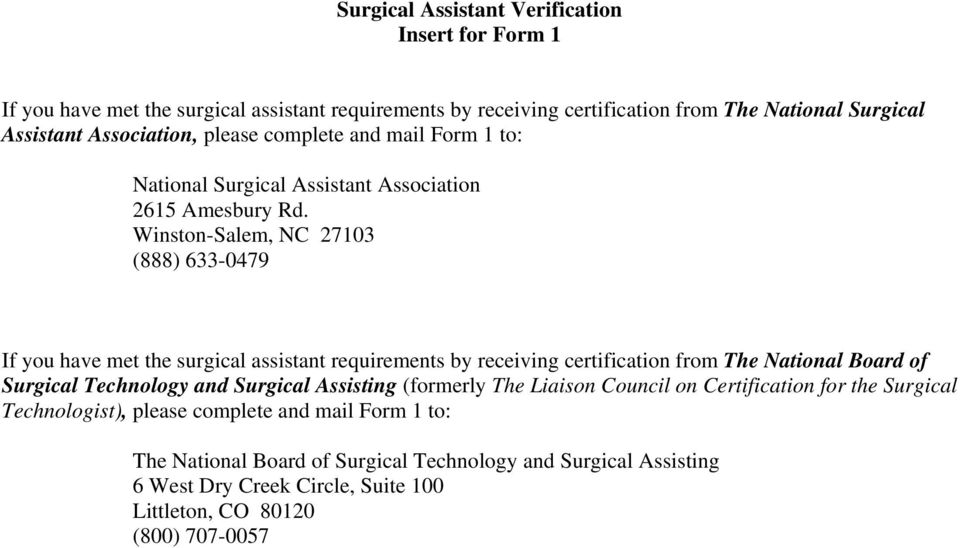 Winston-Salem, NC 27103 (888) 633-0479 If you have met the surgical assistant requirements by receiving certification from The National Board of Surgical Technology and Surgical