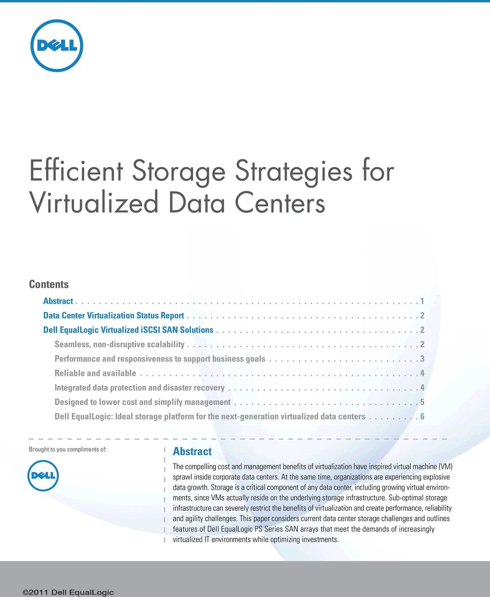 4 Designed to lower cost and simplify management. 5 Dell EqualLogic: Ideal storage platform for the next-generation virtualized data centers.
