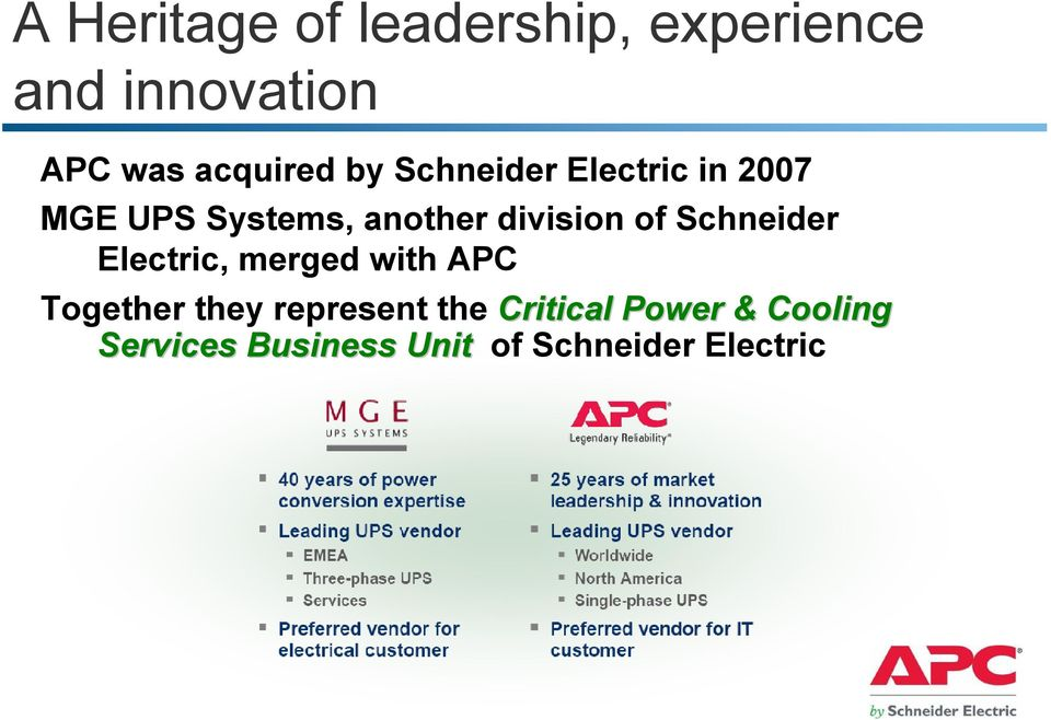 division of Schneider Electric, merged with APC Together they