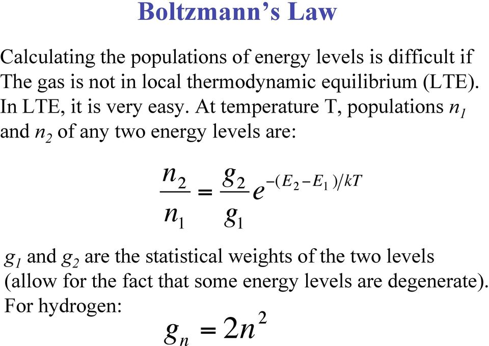 At temperature T, populations n 1 and n 2 of any two energy levels are: n 2 n 1 = g 2 g 1 e -(E 2 -E 1