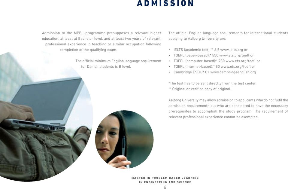 The official English language requirements for international students applying to Aalborg University are: IELTS (academic test):** 6.5 www.ielts.org or TOEFL (paper-based):* 550 www.ets.
