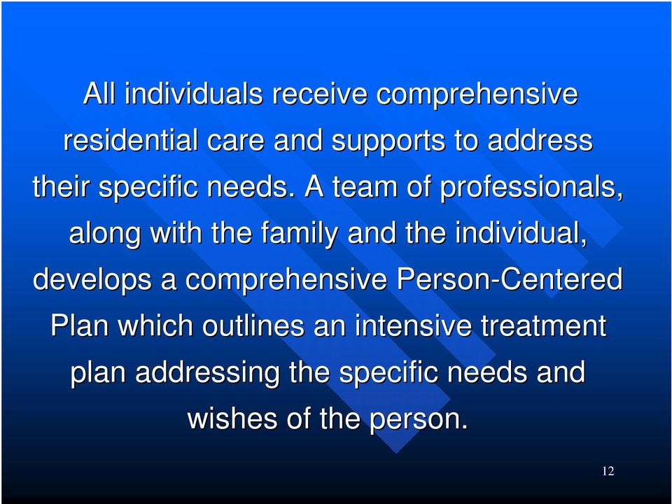 A team of professionals, along with the family and the individual, develops a
