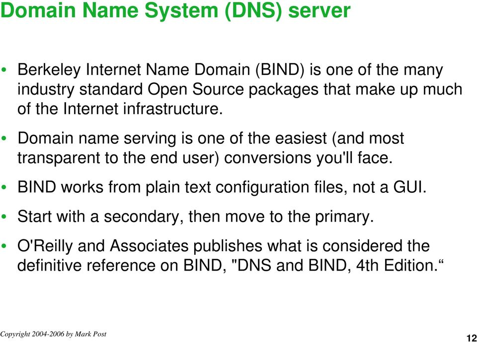 Domain name serving is one of the easiest (and most transparent to the end user) conversions you'll face.