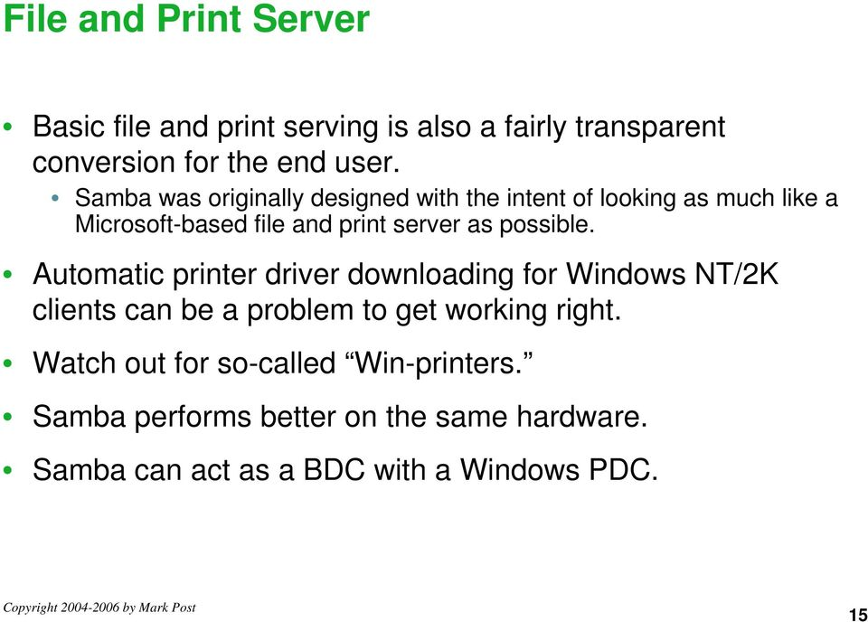 possible. Automatic printer driver downloading for Windows NT/2K clients can be a problem to get working right.