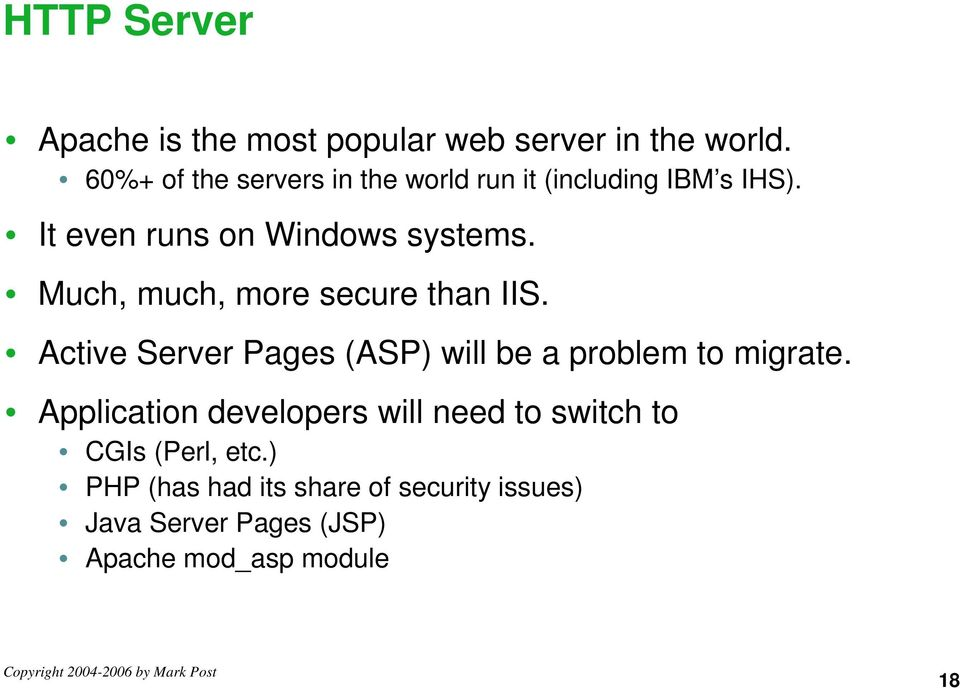 Much, much, more secure than IIS. Active Server Pages (ASP) will be a problem to migrate.