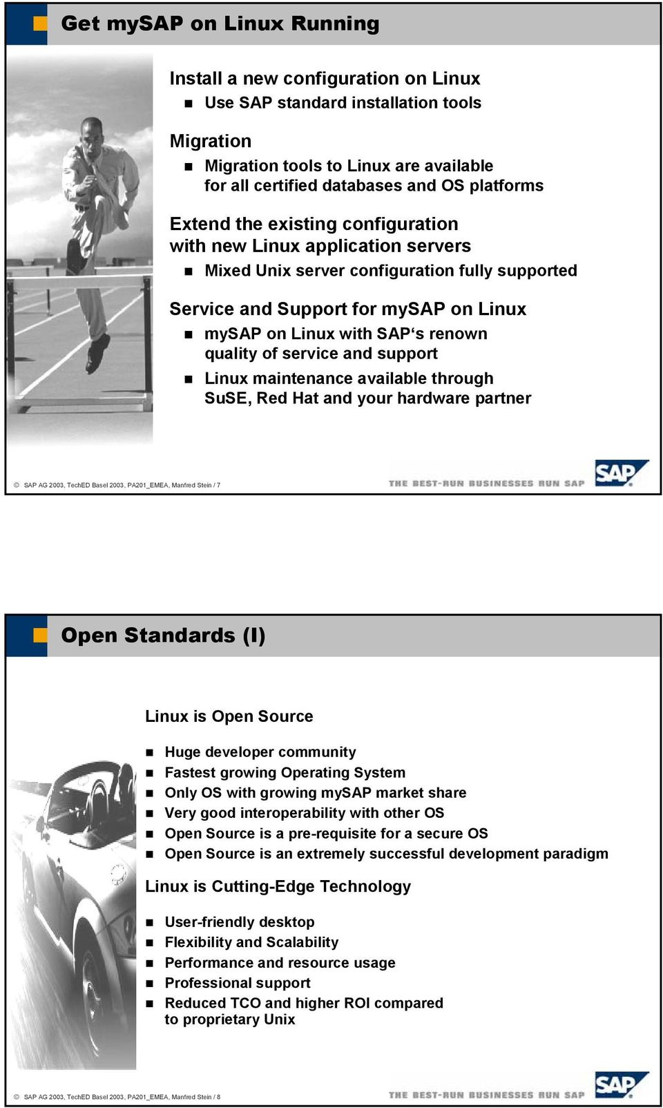 service and support Linux maintenance available through SuSE, Red Hat and your hardware partner SAP AG 2003, TechED Basel 2003, PA201_EMEA, Manfred Stein / 7 Open Standards (I) Linux is Open Source