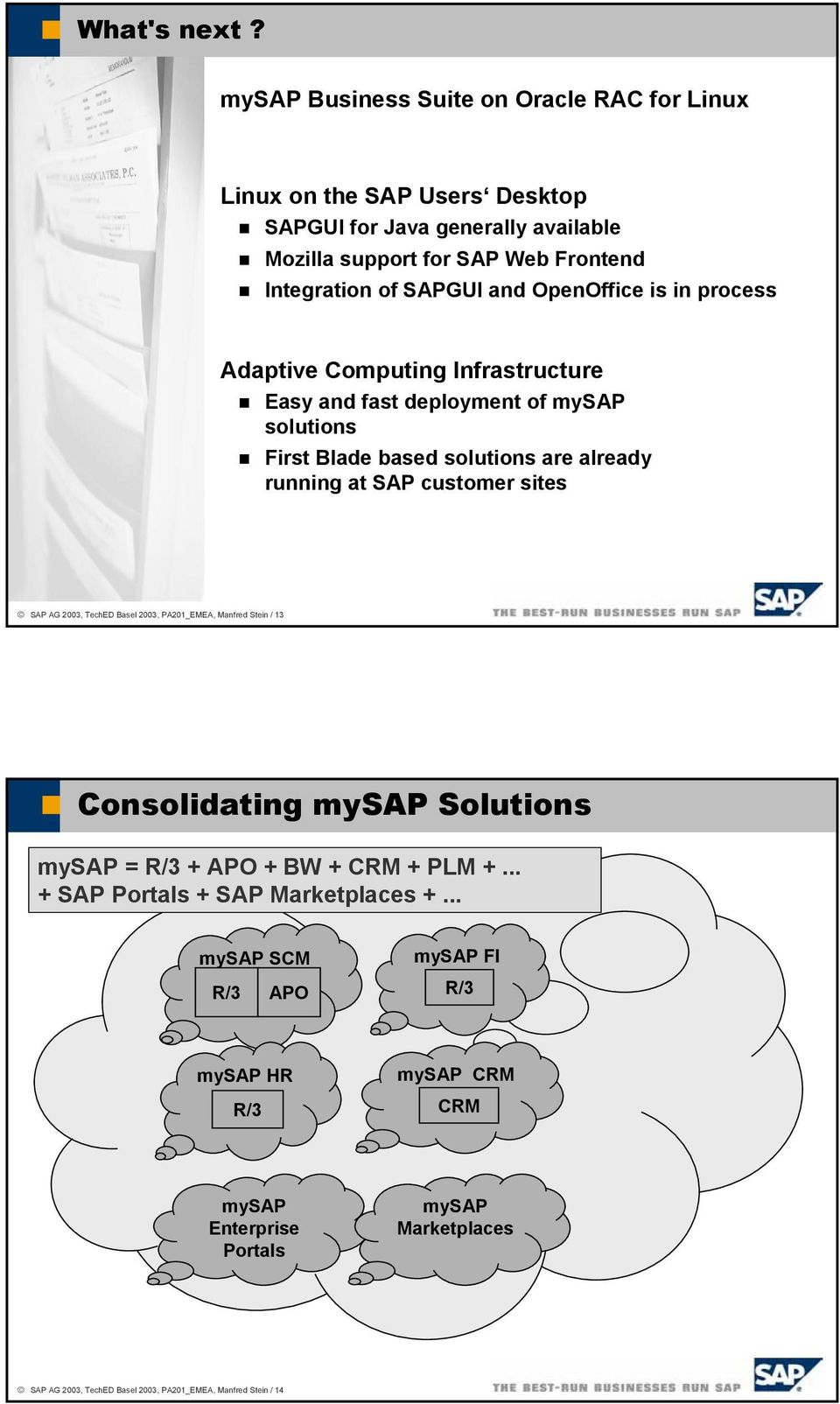and OpenOffice is in process Adaptive Computing Infrastructure Easy and fast deployment of mysap solutions First Blade based solutions are already running at SAP customer