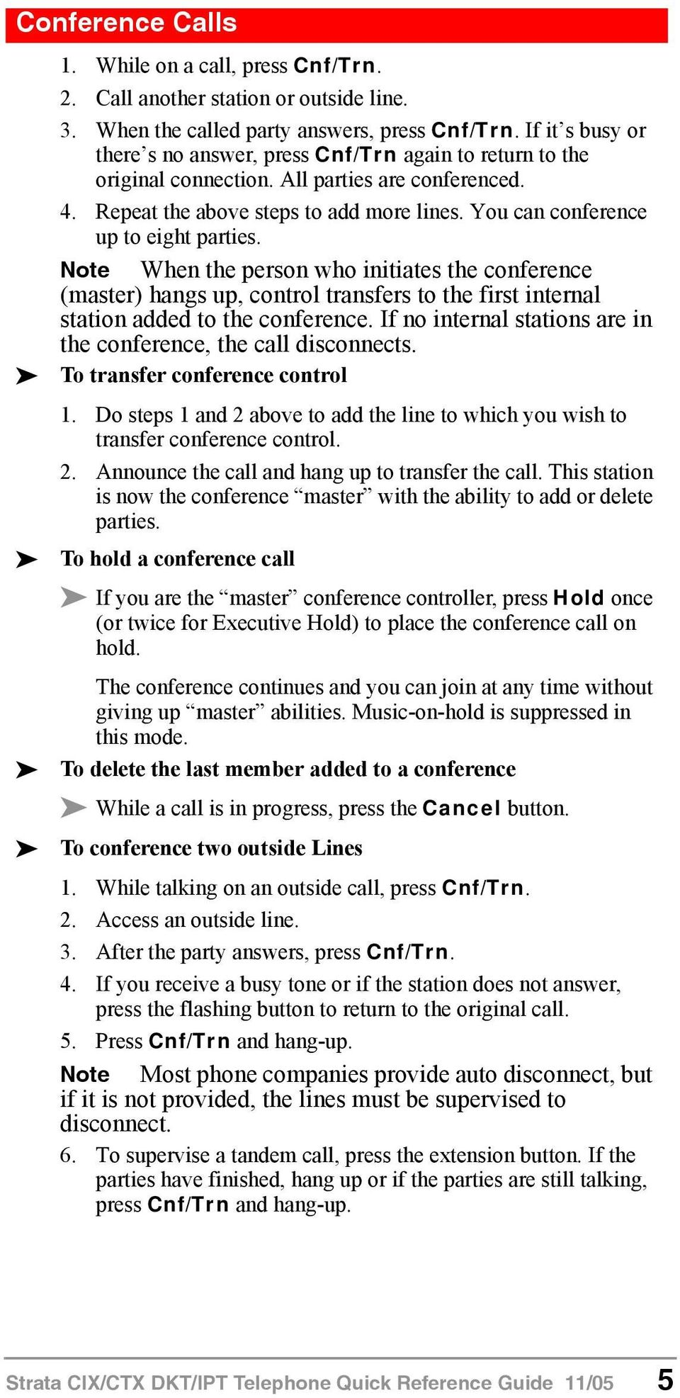 You can conference up to eight parties. Note When the person who initiates the conference (master) hangs up, control transfers to the first internal station added to the conference.