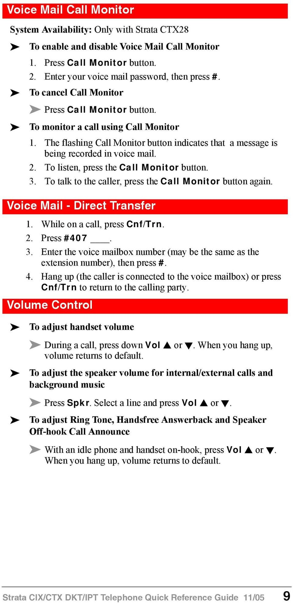 To listen, press the Call Monitor button. 3. To talk to the caller, press the Call Monitor button again. Voice Mail - Direct Transfer 1. While on a call, press Cnf/Trn. 2. Press #407. 3. Enter the voice mailbox number (may be the same as the extension number), then press #.