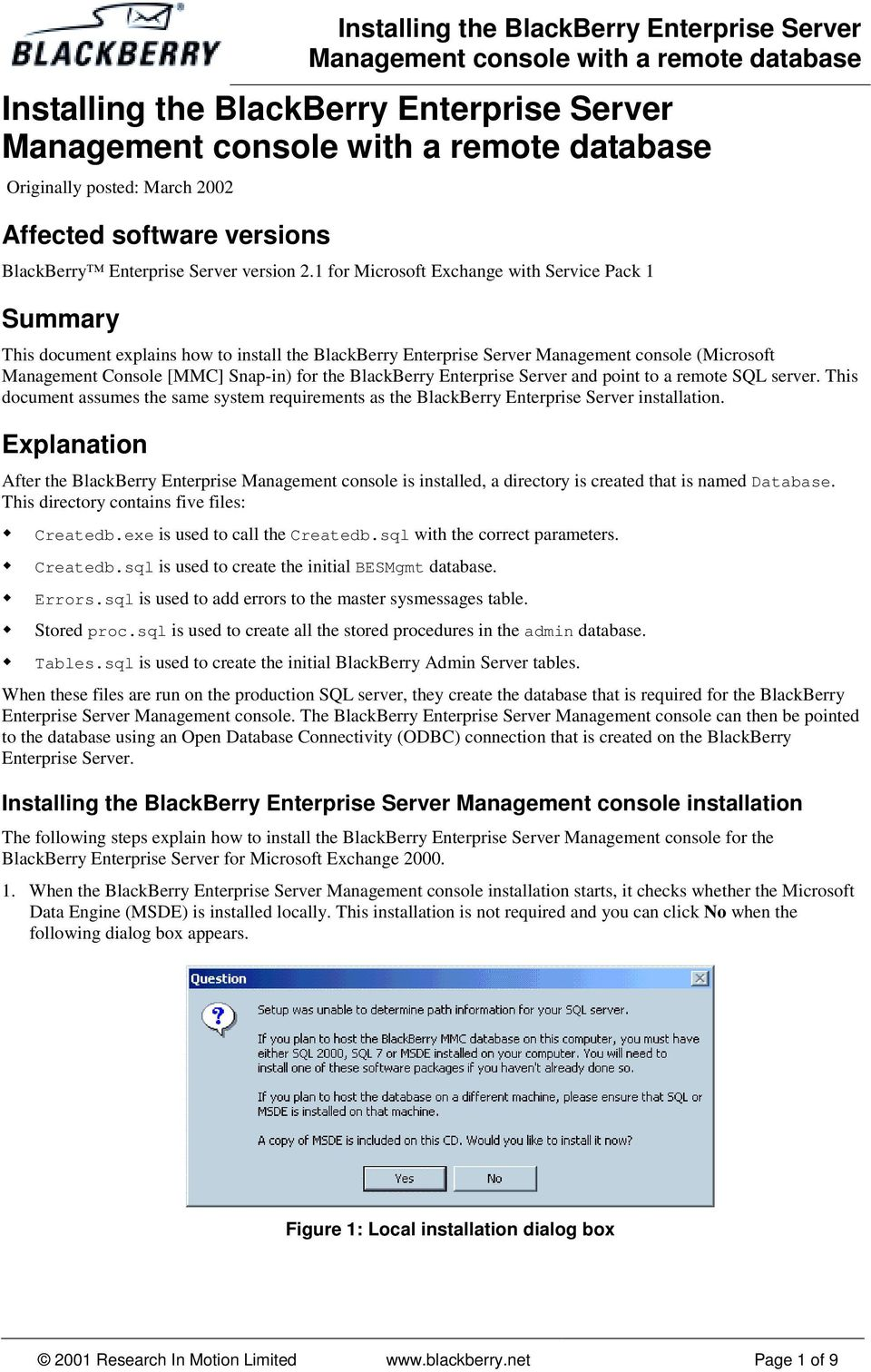 BlackBerry Enterprise Server and point to a remote SQL server. This document assumes the same system requirements as the BlackBerry Enterprise Server installation.