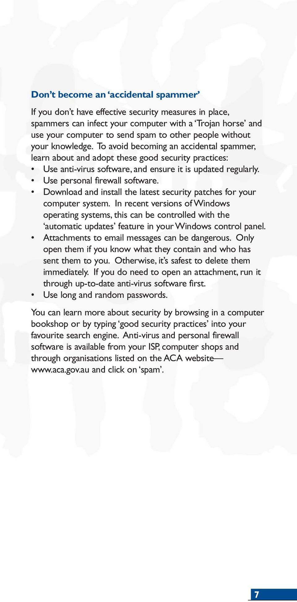 Use personal firewall software. Download and install the latest security patches for your computer system.