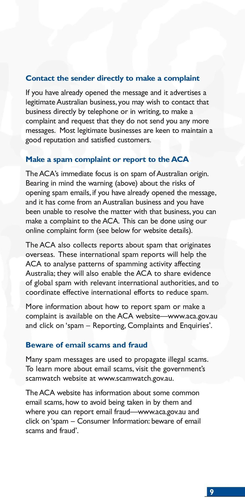 Make a spam complaint or report to the ACA The ACA s immediate focus is on spam of Australian origin.