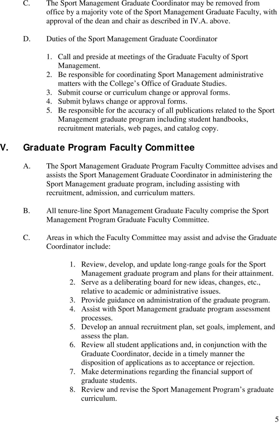 Be responsible for coordinating Sport Management administrative matters with the College s Office of Graduate Studies. 3. Submit course or curriculum change or approval forms. 4.