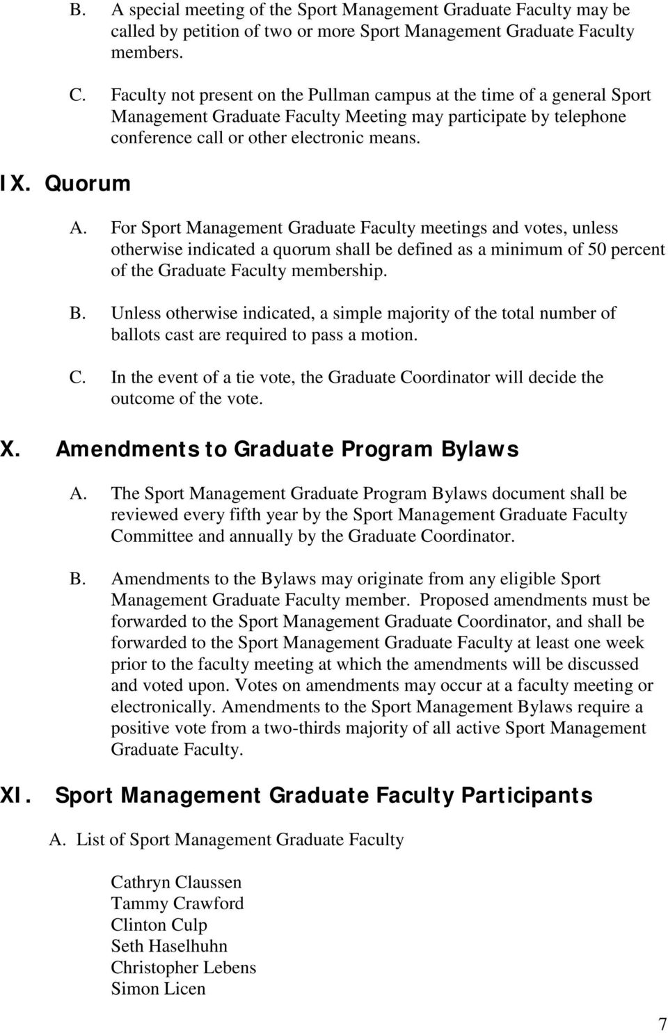 For Sport Management Graduate Faculty meetings and votes, unless otherwise indicated a quorum shall be defined as a minimum of 50 percent of the Graduate Faculty membership. B.