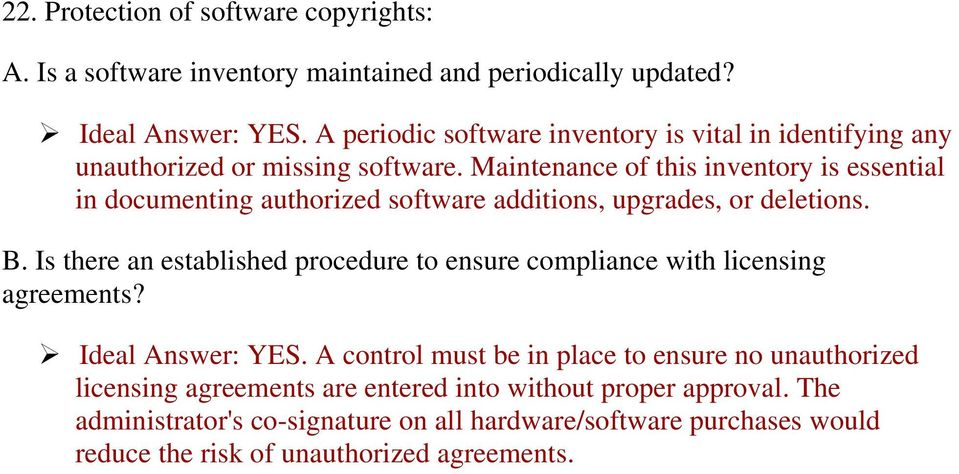 Maintenance of this inventory is essential in documenting authorized software additions, upgrades, or deletions. B.