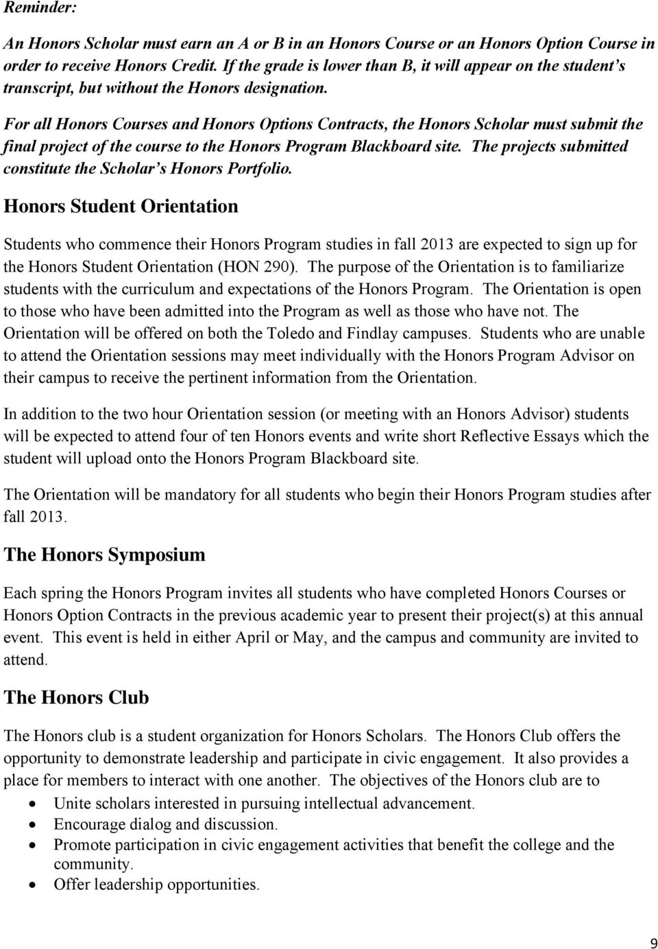 For all Honors Courses and Honors Options Contracts, the Honors Scholar must submit the final project of the course to the Honors Program Blackboard site.