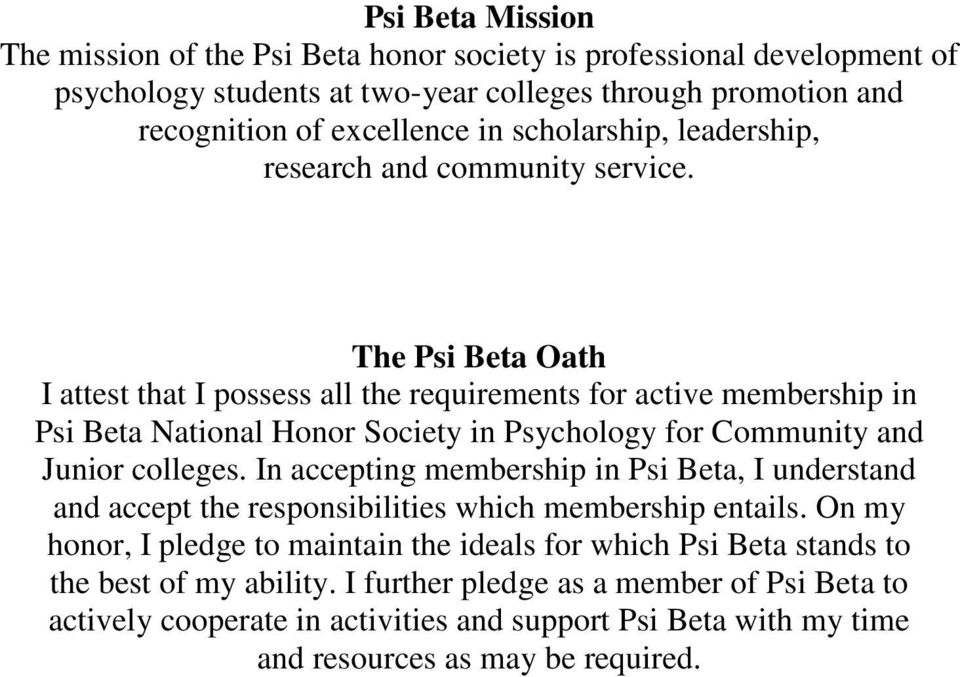 The Psi Beta Oath I attest that I possess all the requirements for active membership in Psi Beta National Honor Society in Psychology for Community and Junior colleges.