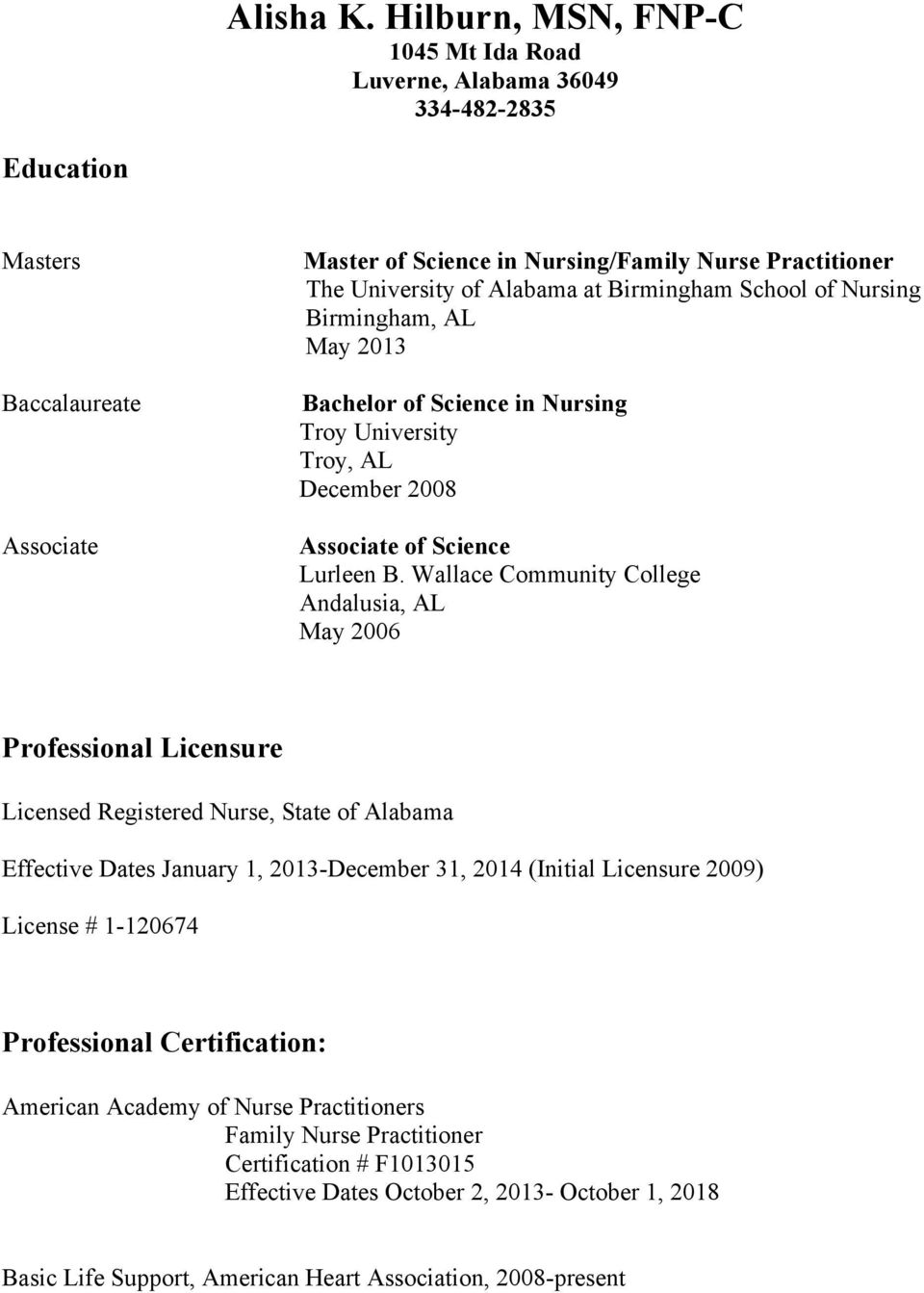 Birmingham School of Nursing Birmingham, AL May 2013 Bachelor of Science in Nursing Troy University Troy, AL December 2008 Associate of Science Lurleen B.