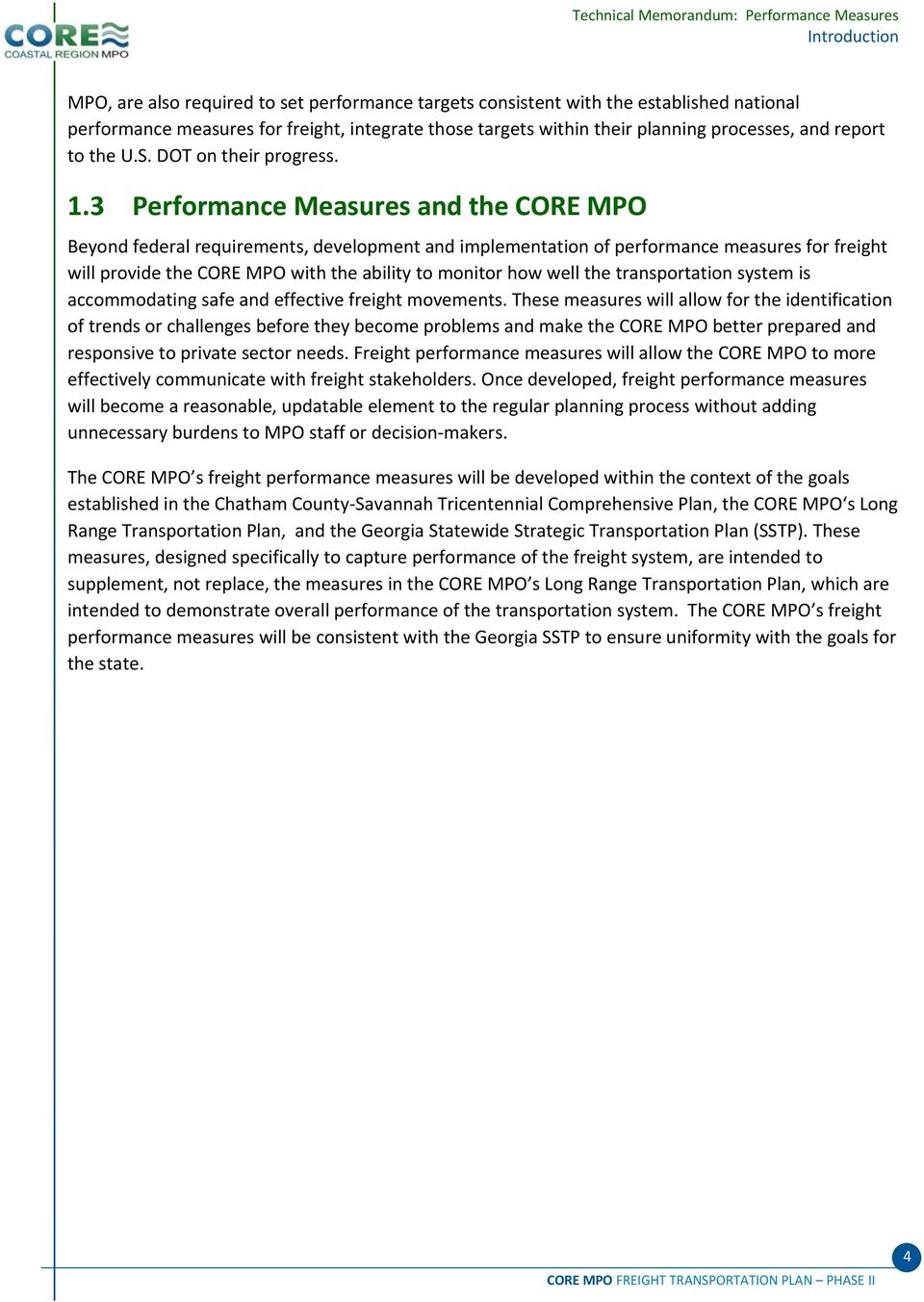 3 Performance Measures and the CORE MPO Beyond federal requirements, development and implementation of performance measures for freight will provide the CORE MPO with the ability to monitor how well