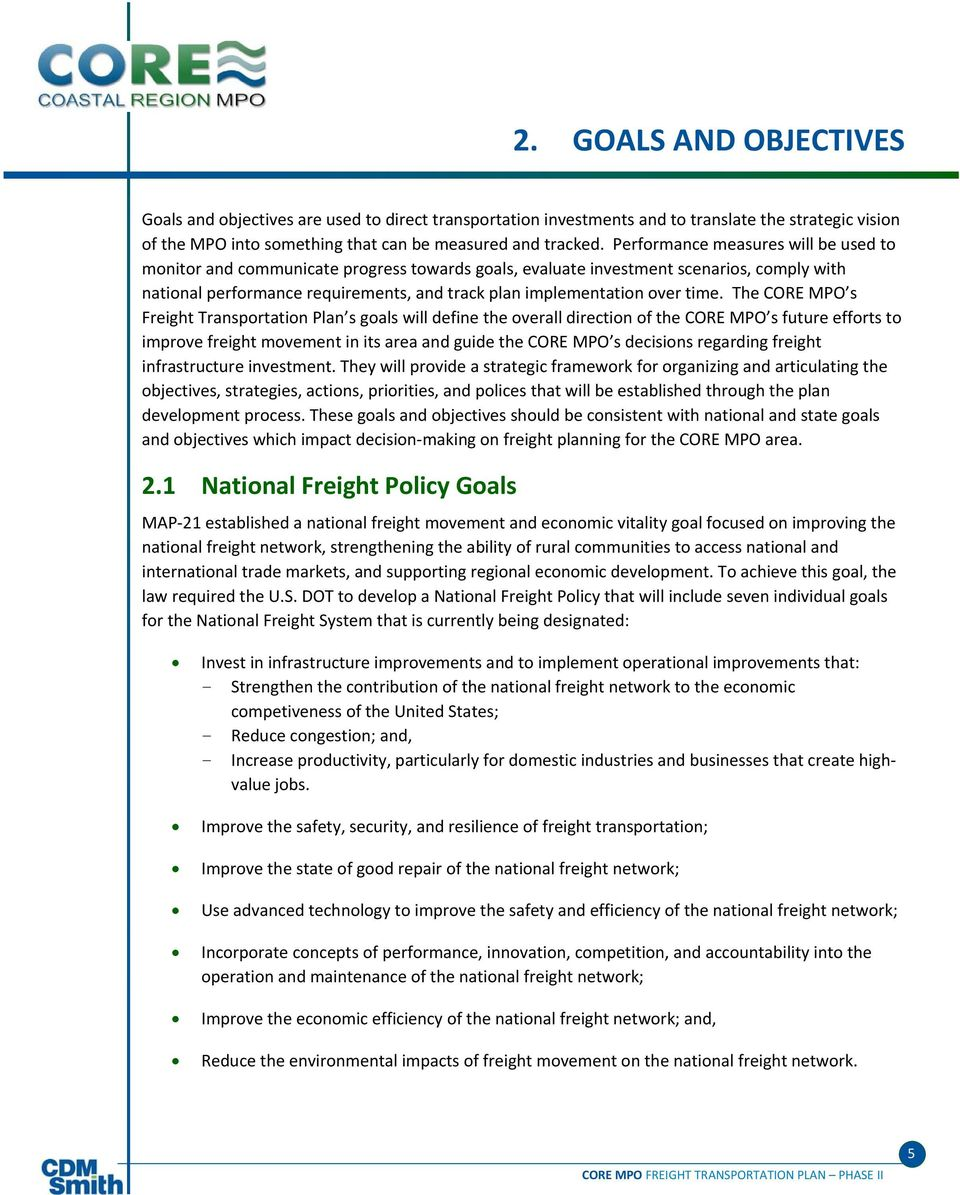 time. The CORE MPO s Freight Transportation Plan s goals will define the overall direction of the CORE MPO s future efforts to improve freight movement in its area and guide the CORE MPO s decisions