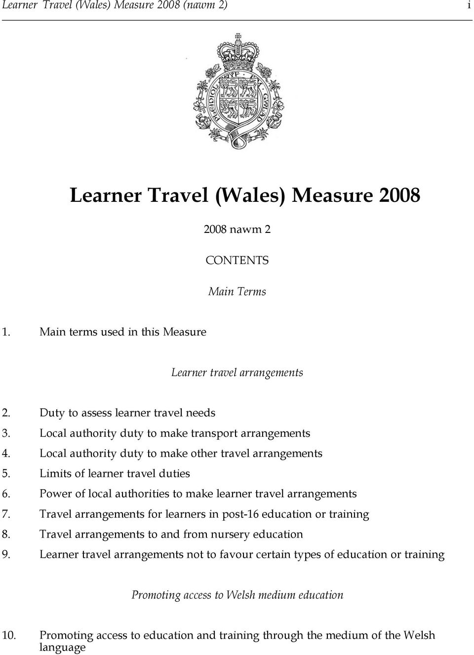 Power of local authorities to make learner travel arrangements 7. Travel arrangements for learners in post-16 education or training 8. Travel arrangements to and from nursery education 9.
