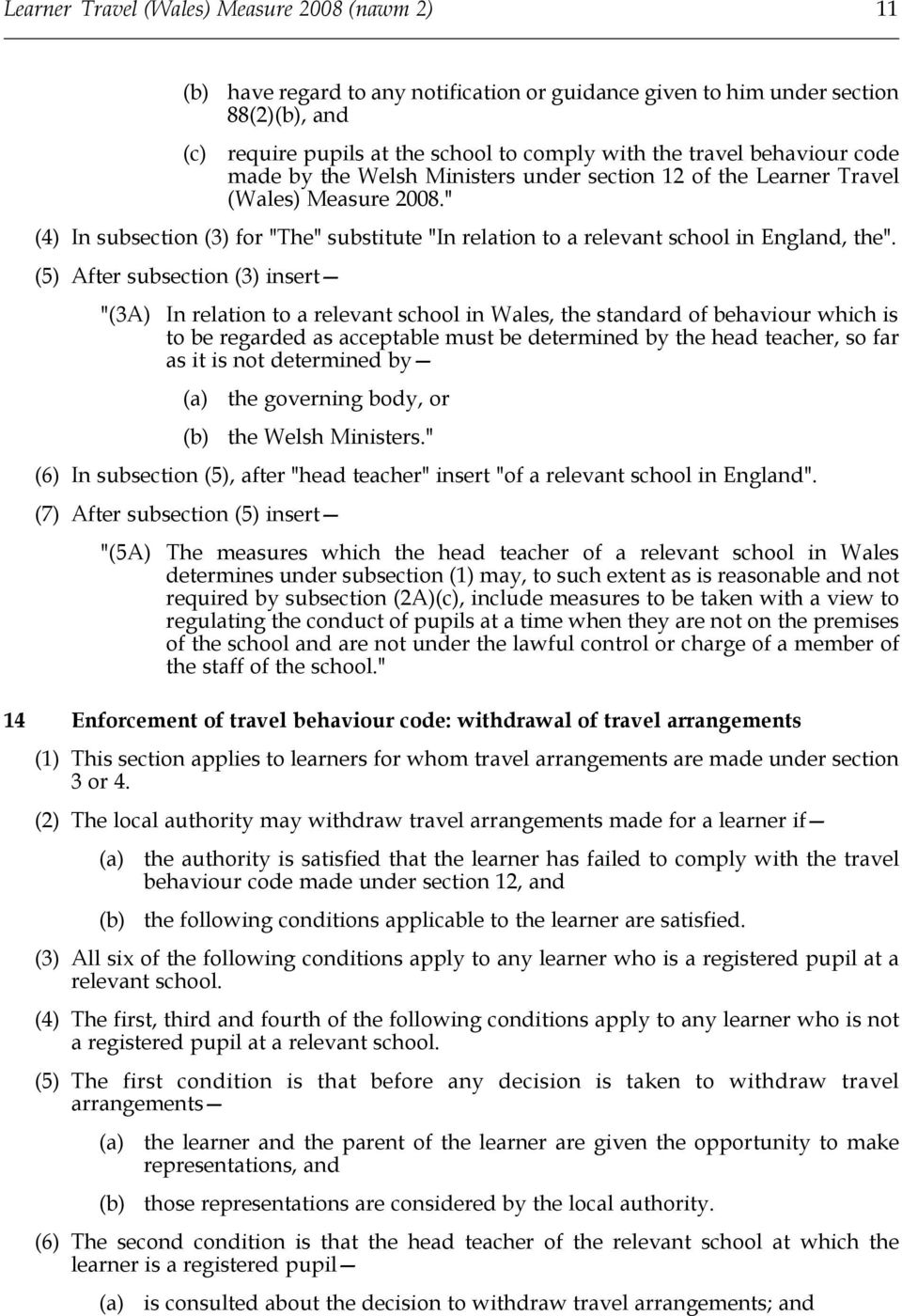 "(5) After subsection (3) insert ""(3A) In relation to a relevant school in Wales, the standard of behaviour which is to be regarded as acceptable must be determined by the head teacher, so far as it"