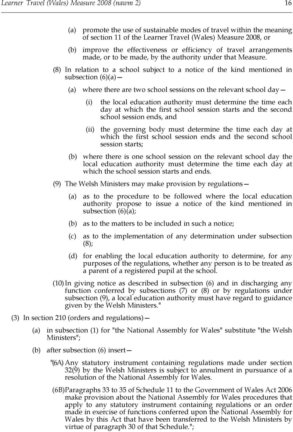 (8) In relation to a school subject to a notice of the kind mentioned in subsection (6) where there are two school sessions on the relevant school day (i) (ii) the local education authority must