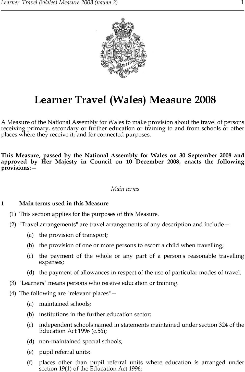 This Measure, passed by the National Assembly for Wales on 30 September 2008 and approved by Her Majesty in Council on 10 December 2008, enacts the following provisions: 1 Main terms used in this