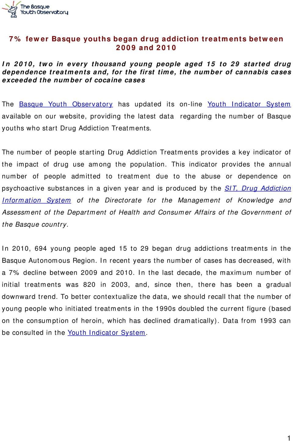 number of Basque youths who start Drug Addiction Treatments. The number of people starting Drug Addiction Treatments provides a key indicator of the impact of drug use among the population.