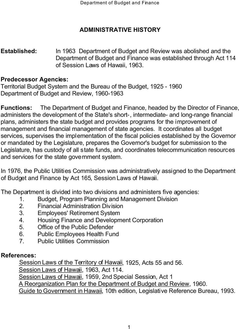 Director of Finance, administers the development of the State's short-, intermediate- and long-range financial plans, administers the state budget and provides programs for the improvement of