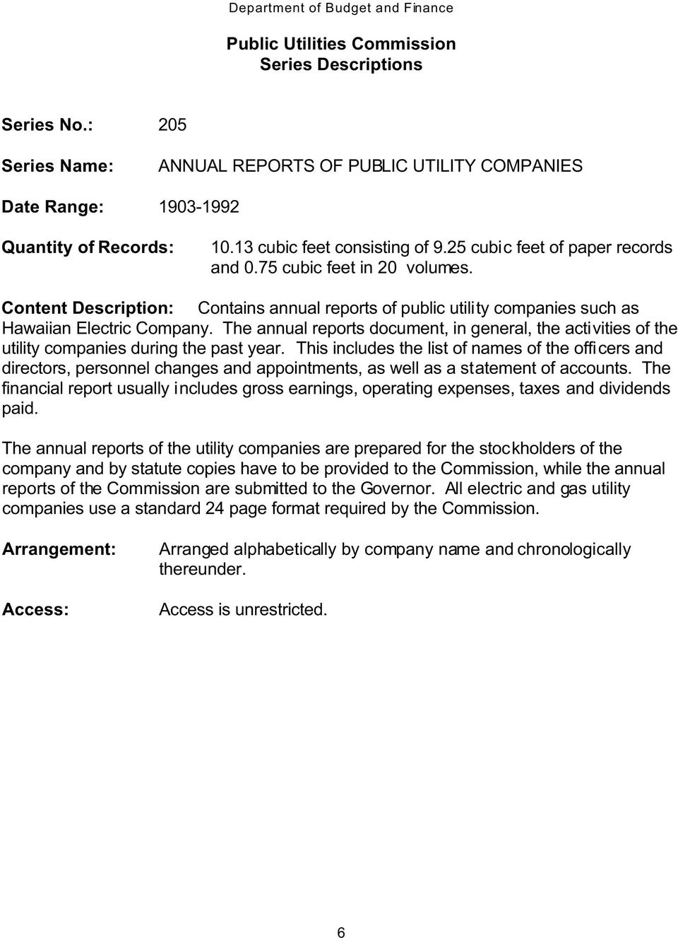 The annual reports document, in general, the activities of the utility companies during the past year.