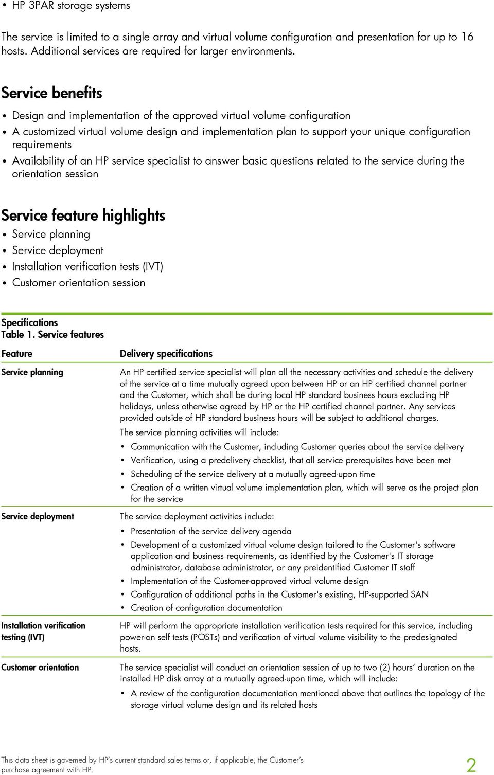 Availability of an HP service specialist to answer basic questions related to the service during the orientation session Service feature highlights Service planning Service deployment Installation