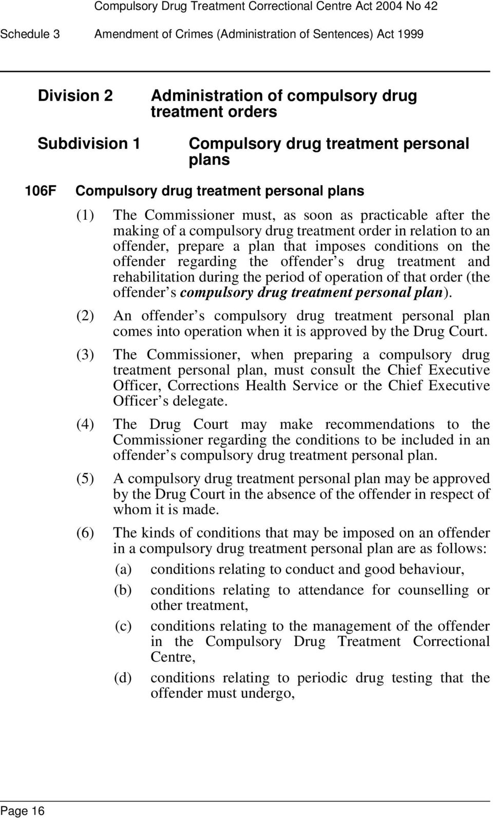imposes conditions on the offender regarding the offender s drug treatment and rehabilitation during the period of operation of that order (the offender s compulsory drug treatment personal plan).