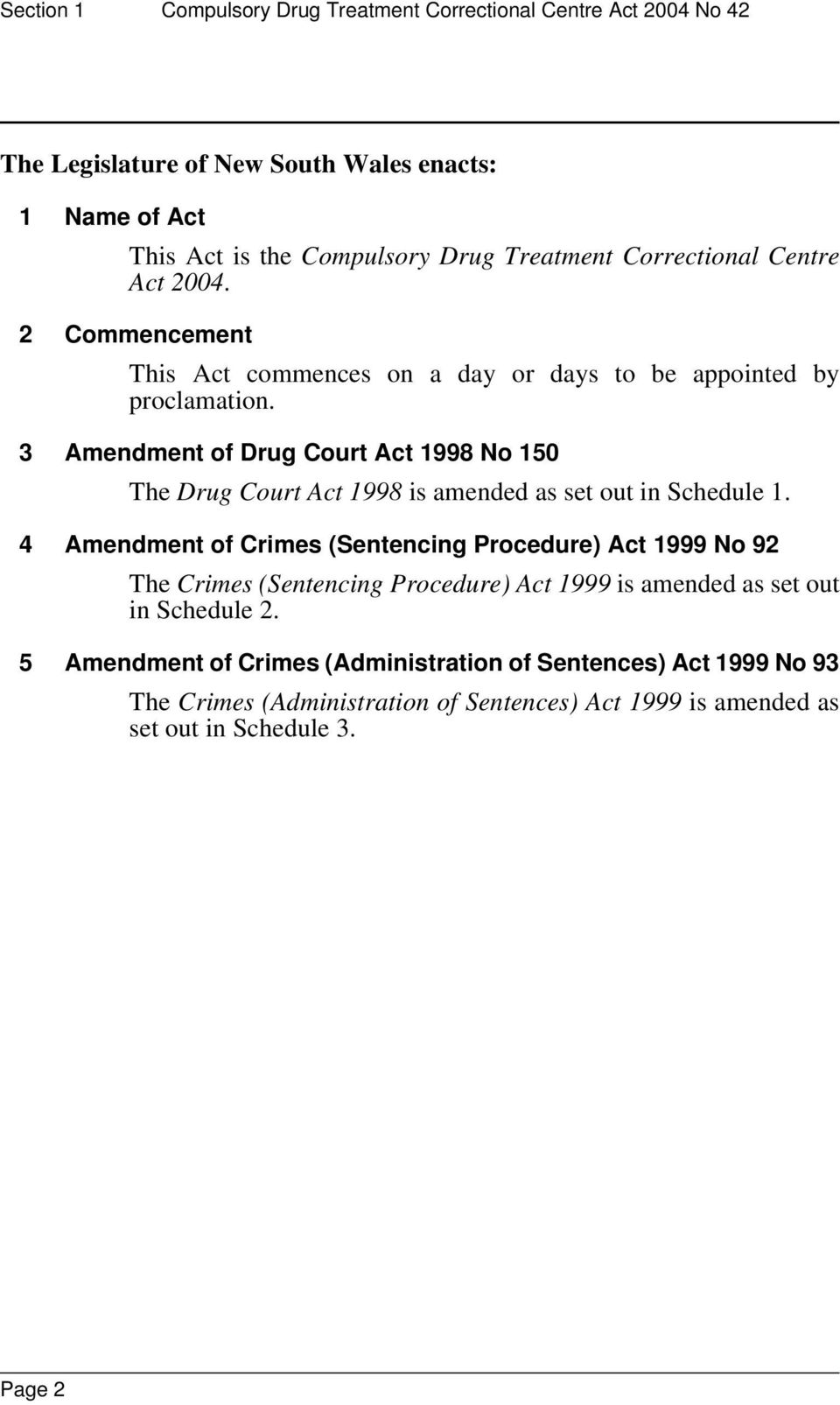 3 Amendment of Drug Court Act 1998 No 150 The Drug Court Act 1998 is amended as set out in Schedule 1.
