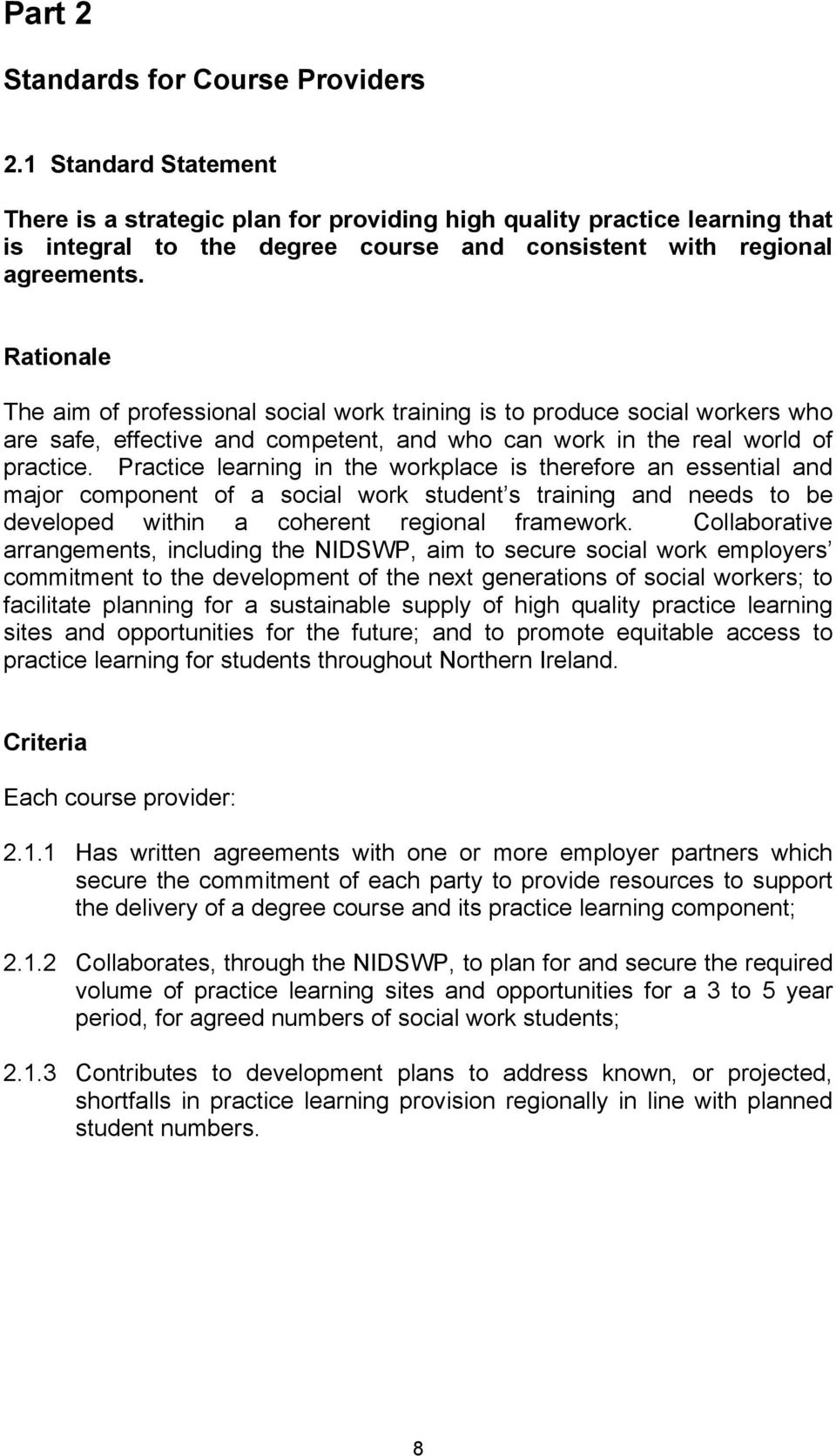 Rationale The aim of professional social work training is to produce social workers who are safe, effective and competent, and who can work in the real world of practice.