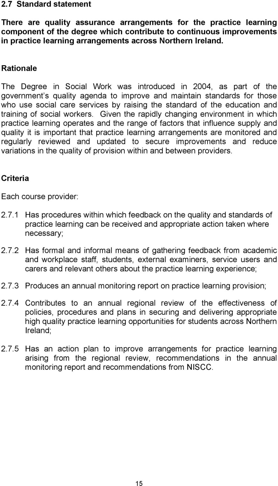 Rationale The Degree in Social Work was introduced in 2004, as part of the government s quality agenda to improve and maintain standards for those who use social care services by raising the standard