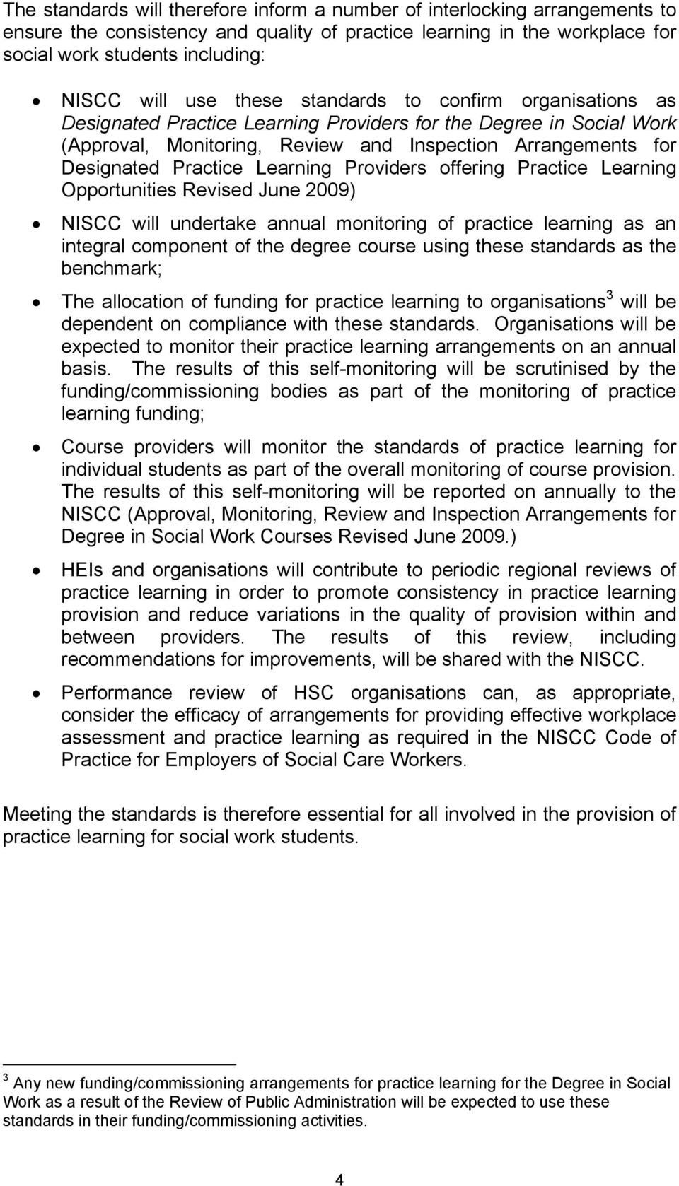 Learning Providers offering Practice Learning Opportunities Revised June 2009) NISCC will undertake annual monitoring of practice learning as an integral component of the degree course using these