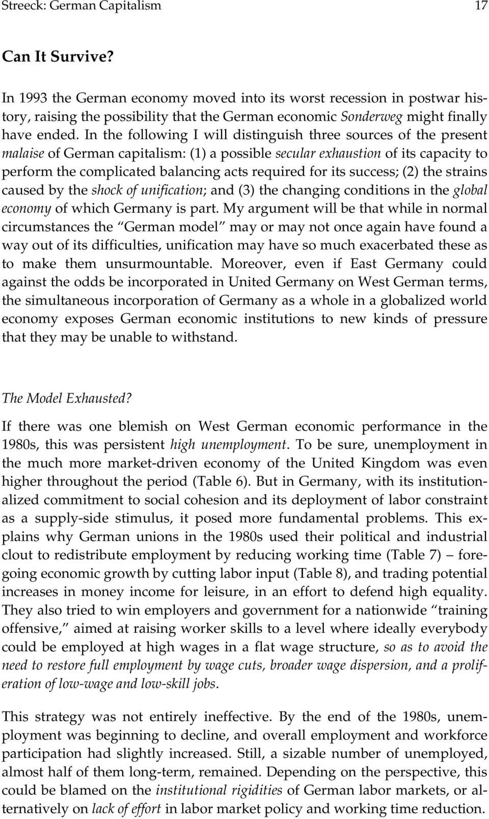 In the following I will distinguish three sources of the present malaise of German capitalism: (1) a possible secular exhaustion of its capacity to perform the complicated balancing acts required for