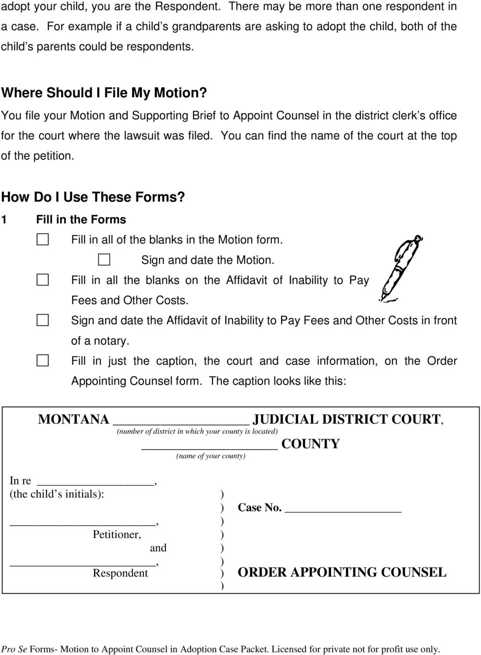 You file your Motion and Supporting Brief to Appoint Counsel in the district clerk s office for the court where the lawsuit was filed. You can find the name of the court at the top of the petition.
